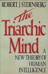 The Triarchic Mind: A New Theory of Human Intelligence - Robert J. Sternberg