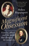 Magnificent Obsession: Victoria, Albert and the Death That Changed the Monarchy - Helen Rappaport