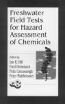 Freshwater Field Tests for Hazard Assessment of Chemicals - Ian R. Hill, Peter Matthiessen, Fred Heimbach, Peter Leeuwangh