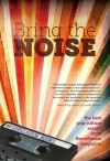 Bring the Noise: The Best Pop Culture Essays from Barrelhouse Magazine - Tom McAllister, Sarah Sweeney, Louisa Spaventa, Steve Kistulentz, John Shortino, Matt Sailor, Leslie Jill Patterson, Joe Oestreich, Jill Talbot, Ted Stevens, Brian Furuness, Paul Crenshaw, The Barrelhouse Editors, Chad Simpson, Lee Klein, Johannes Lichtman, Tom Williams,