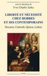 Liberte Et Necessite Chez Hobbes Et Ses Contemporaines: Descartes, Cudworth, Spinoza, Leibniz - Yves Charles Zarka