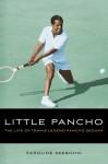 Little Pancho: The Life of Tennis Legend Pancho Segura - Caroline Seebohm