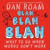 Blah Blah Blah: What To Do When Words Don't Work - Dan Roam