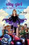 Sky Girl and the Superheroic Adventures - Joe Sergi