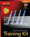 MCPD Self-Paced Training Kit (Exam 70-547): Designing and Developing Web-Based Applications Using the Microsoft? .NET Framework - Mike Snell, Bruce Johnson, Brian C. Lanham, Sara Morgan, Shawn Wildermuth