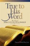 True to His Word: The Story of Bible Study Fellowship (BSF) - Gregg Lewis, Deborah Shaw Lewis