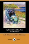 My Friend the Chauffeur - Alice Muriel Williamson, Charles Norris Williamson