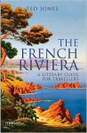 The French Riviera: A Literary Guide for Travellers - Ted Jones