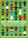 Why England Lose & Other Curious Football Phenomena Explained - Simon Kuper, Stefan Szymanski