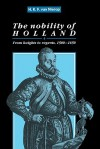 The Nobility of Holland: From Knights to Regents, 1500 1650 - Henk F.K. van Nierop, Maarten Ultee