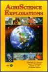 Agriscience Explorations - Elizabeth Morgan, Elizabeth Wilson, Jasper S. Lee