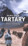 News from Tartary: A Journey from Peking to Kashmir - Peter Fleming