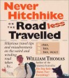 Never Hitchhike On The Road Less Travelled (Bad, Bad, Bad Idea!): Hilarious Travel Tips And Misadventures On The Weird And Winding Road Taken By - William Thomas