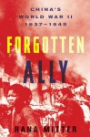 Forgotten Ally: China�s World War II, 1937-1945 - Rana Mitter