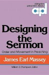 Designing the Sermon: Order and Movement in Preaching (Abingdon Preacher's Library Series) - James Earl Massey