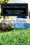 Fiction Writing Tools: Craft a Gripping First Chapter - Sherry Soule