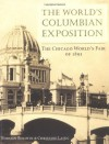 The World's Columbian Exposition: The Chicago World's Fair of 1893 - Norman Bolotin, Christine Laing