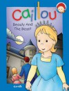 Caillou: Beauty and the Beast: A traditional Fairy Tale - Chouette Publishing, Pierre Brignaud