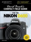 David Busch's Compact Field Guide for the Nikon D600 - David D. Busch
