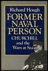 Former Naval Person: Churchill and the Wars at Sea - Richard Hough