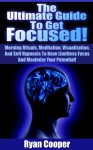 Focused: The Ultimate Guide To Get Focused! - Using Morning Rituals, Meditation, Visualization, And Self Hypnosis To Have Limitless Focus And Maximize ... Neuro Linguistic Programming, Habit) - Ryan Cooper, Procrastination, Habit, Concentration, Brain Training