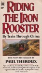 Riding the Iron Rooster - By Train Through China - Paul Theroux