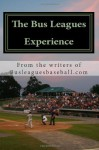 The Bus Leagues Experience: Minor League Baseball Through The Eyes Of Those Who Live It - Bus Leagues Baseball, Eric Angevine, Chris Fee, Michael Lortz, Brian Moynahan, Andrew Rosin