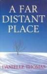 A Far Distant Place - Danielle Thomas