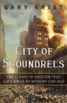 City of Scoundrels: The 12 Days of Disaster That Gave Birth to Modern Chicago (Audio) - Gary Krist, Rob Shapiro