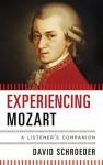 Experiencing Mozart: A Listener's Companion - David Schroeder