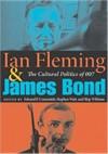 Ian Fleming and James Bond: The Cultural Politics of 007 - Edward P. Comentale, Stephen Watt