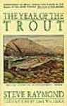 The Year of the Trout - Steve Raymond