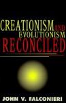 Creationism and Evolutionism Reconciled - John V. Falconieri