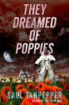 They Dreamed of Poppies (a novelette) - Saul Tanpepper