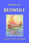 Stories of Beowulf Told to the Children (Yesterday's Classics) - H.E. Marshall