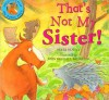 That's Not My Sister! - Peter Bently, John Bendall-Brunello