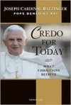 Credo for Today: What Christians Believe - Pope Benedict XVI