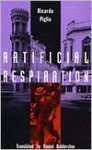 Artificial Respiration - Ricardo Piglia, Daniel Balderston