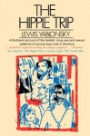 The Hippie Trip: A Firsthand Account of the Beliefs and Behaviors of Hippies in America By A Noted Sociologist - Lewis Yablonsky