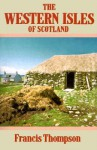 The Western Isles of Scotland - Francis G. Thompson