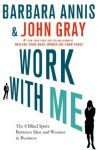 Work with Me: The 8 Blind Spots Between Men and Women in Business - Barbara Annis, John Nicholas Gray
