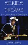 Series of Dreams: The Vision Songs of Bob Dylan - John Burns
