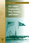 U.S.-Cuban Cooperation Past, Present, and Future - MELANIE M. ZIEGLER, John M. Kirk