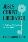 Jesus Christ Liberator: A Critical Christology for Our Time - Leonardo Boff, Patrick Hughes