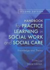 Handbook for Practice Learning in Social Work and Social Care: Knowledge and Theory - Joyce Lishman