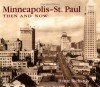 Minneapolis-St. Paul Then and Now - Hanje Richards, Martin Howard, Paul Froiland