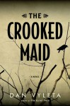 The Crooked Maid - Dan Vyleta