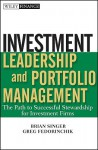 Investment Leadership and Portfolio Management: The Path to Successful Stewardship for Investment Firms - Brian Singer, Greg Fedorinchik
