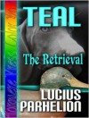 Teal: The Retrieval - Lucius Parhelion