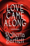 Love Came Along - Roberta Bartlett